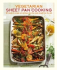Vegetarian Sheet Pan Cooking: 101 recipes for simple and nutritious meat-free meals straight from the oven Cover Image