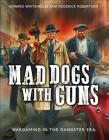 Mad Dogs With Guns: Wargaming in the Gangster Era Cover Image