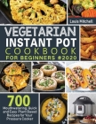Vegetarian Instant Pot Cookbook for Beginners #2020: 700 Mouthwatering, Quick and Easy Plant Based Recipes for Your Pressure Cooker Cover Image