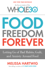 Food Freedom Forever: Letting Go of Bad Habits, Guilt, and Anxiety Around Food Cover Image