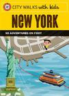 City Walks with Kids: New York: 50 Adventures on Foot Cover Image