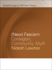 (New) Fascism: Contagion, Community, Myth (Breakthroughs in Mimetic Theory) Cover Image