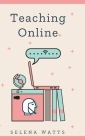 Teaching Online: Online Teaching Survival Guide: The Best Teaching Strategies and Tools for Your Online Classroom. (Teaching Today #2) Cover Image