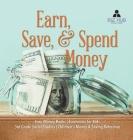Earn, Save, & Spend Money - Earn Money Books - Economics for Kids - 3rd Grade Social Studies - Children's Money & Saving Reference Cover Image