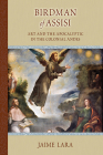 Birdman of Assisi: Art and the Apocalyptic in the Colonial Andes (Medieval and Renaissance Texts and Studies #476) Cover Image