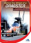 Behind the Wheel of a Dragster (In the Driver's Seat) Cover Image