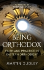 Being Orthodox: Faith and Practice in Eastern Orthodoxy Cover Image