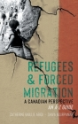 Refugees & Forced Migration: A Canadian Perspective: An A-Z Guide Cover Image