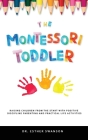 The Montessori Toddler: Raising children from the start with Positive discipline parenting and practical life activities Cover Image