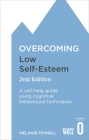 Overcoming Low Self-Esteem, 2nd Edition: A self-help guide using cognitive behavioural techniques (Overcoming Books) Cover Image