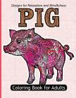 Pig Coloring Book For Adults: Stress Relief Coloring Book For Grown-ups Paisly, Henna and Flowers Coloring Pages Cover Image