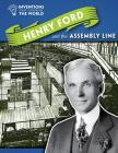 Henry Ford and the Assembly Line (Inventions That Changed the World (Powerkids)) Cover Image