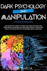 Dark Psychology and Manipulation: The Complete Guide to Learn NLP, Mind Control and Persuasion Techniques to Influence People. Deception skills, Hypno Cover Image