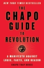 The Chapo Guide to Revolution: A Manifesto Against Logic, Facts, and Reason Cover Image