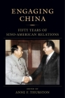 Engaging China: Fifty Years of Sino-American Relations (Nancy Bernkopf Tucker and Warren I. Cohen Book on American-E) Cover Image