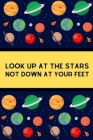 Look Up At The Stars Not Down At Your Feet: Notebook For Astronomers Cover Image