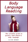 Body Language Reading: The ultimate guide to quickly read people's body language Cover Image