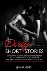 Dirty Short Stories: Explicit and Exciting Erotic Sexy Stories for Adults, Taboo Collection: Threesome, Gangbang, BDSM, Step Fantasy And Mu Cover Image