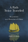 A Path Twice Traveled: My Journey as a Historian of China Cover Image
