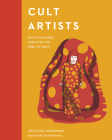 Cult Artists: 50 Cutting-Edge Creatives You Need to Know (Cult Figures) Cover Image