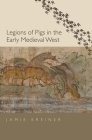Legions of Pigs in the Early Medieval West (Yale Agrarian Studies Series) Cover Image