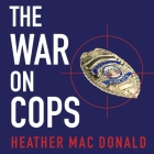 The War on Cops Lib/E: How the New Attack on Law and Order Makes Everyone Less Safe Cover Image
