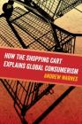 How the Shopping Cart Explains Global Consumerism Cover Image