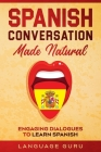 Spanish Conversation Made Natural: Engaging Dialogues to Learn Spanish Cover Image