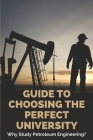 Guide To Choosing The Perfect University: Why Study Petroleum Engineering?: Petroleum Engineering Scholarships Cover Image