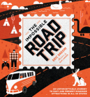 The Impossible Road Trip: An Unforgettable Journey to Past and Present Roadside Attractions in All 50 States Cover Image