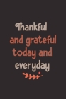 Thankful and grateful today and everyday: notebook for Women Men kids, Grateful all the Time for everything I Have Cover Image
