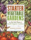 Starter Vegetable Gardens: 24 No-Fail Plans for Small Organic Gardens Cover Image