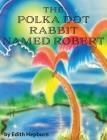 The Polka Dot Rabbit Named Robert Cover Image