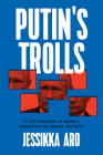 Putin's Trolls: On the Frontlines of Russia's Information War Against the World Cover Image