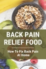 Back Pain Relief Food: How To Fix Back Pain At Home: How To Solve Chronic Back Pain Cover Image
