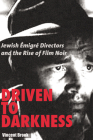 Driven to Darkness: Jewish Emigre Directors and the Rise of Film Noir Cover Image