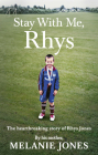 Stay With Me, Rhys: The Heartbreaking Story of Rhys Jones Cover Image