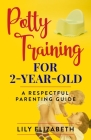 Potty Training for 2-Year-Old: A Respectful Parenting Guide Cover Image