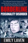 Borderline Personality Disorder: The Ultimate Practical Approach To Understanding, Coping, and Living With Borderline Personality Disorder Cover Image