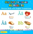 My First Romanian Alphabets Picture Book with English Translations: Bilingual Early Learning & Easy Teaching Romanian Books for Kids Cover Image