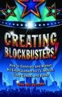 Creating Blockbusters!: How to Generate and Market Hit Entertainment for Tv, Movies, Video Games, and Books Cover Image