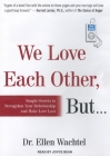We Love Each Other, But . . .: Simple Secrets to Strengthen Your Relationship and Make Love Last Cover Image