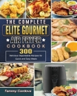 The Complete Elite Gourmet Air Fryer Cookbook: 300 Delicious Dependable Recipes for Quick and Easy Meals Cover Image