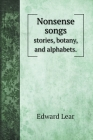 Nonsense songs: stories, botany, and alphabets. Cover Image