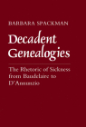 Decadent Genealogies: The Rhetoric of Sickness from Baudelaire to d'Annunzio Cover Image