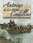Antoine de La Mothe Cadillac: French Settlements at Detroit and Louisiana (In the Footsteps of Explorers) Cover Image