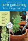 Herb Gardening from the Ground Up: Everything You Need to Know about Growing Your Favorite Herbs Cover Image