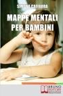 Mappe Mentali per Bambini: Consigli e Strategie per Insegnare ai Bambini Coinvolgendoli in Modo Attivo Cover Image
