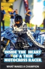 Inside The Heart Of A True Motocross Racer: What Makes A Champion: Life Of The Sport Cover Image