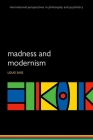 Madness and Modernism: Insanity in the Light of Modern Art, Literature, and Thought (Revised Edition) Cover Image